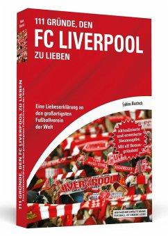 111 Gründe, den FC Liverpool zu lieben - Biastoch, Fabian