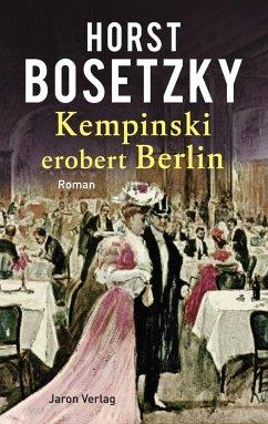 Kempinski erobert Berlin - Bosetzky, Horst