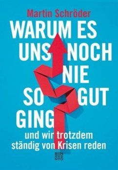 Warum es uns noch nie so gut ging und wir trotzdem ständig von Krisen reden - Schröder, Martin