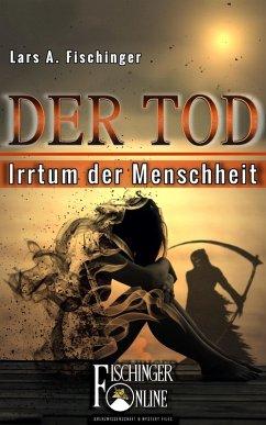 Der Tod - Irrtum der Menschheit (eBook, ePUB) - Fischinger, Lars A.