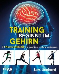 Training beginnt im Gehirn - Lienhard, Lars