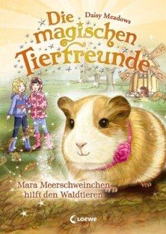 Mara Meerschweinchen hilft den Waldtieren / Die magischen Tierfreunde Bd.8 - Meadows, Daisy