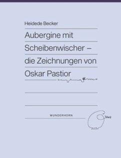 Aubergine mit Scheibenwischer - Die Zeichnungen von Oskar Pastior - Pastior, Oskar