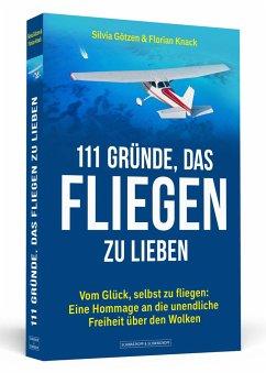 111 Gründe, das Fliegen zu lieben - Götzen, Silvia; Knack, Florian