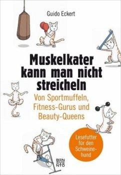 Muskelkater kann man nicht streicheln - Eckert, Guido