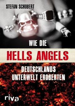 Wie die Hells Angels Deutschlands Unterwelt eroberten - Schubert, Stefan