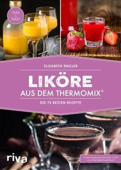 Liköre aus dem Thermomix® - Engler, Elisabeth