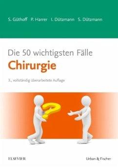 Die 50 wichtigsten Fälle Chirurgie - Güthoff, Sonja; Harrer, Petra; Dützmann, Stephan; Dützmann, Isabell