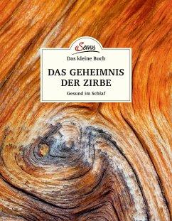Das kleine Buch: Das Geheimnis der Zirbe - Moser, Maximilian