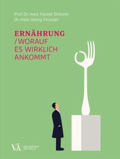 Ernährung - worauf es wirklich ankommt - Stossier, Harald