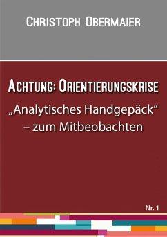 Achtung: Orientierungskrise (eBook, ePUB) - Obermaier, Christoph