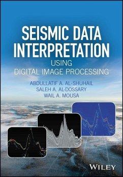 Seismic Data Interpretation using Digital Image Processing (eBook, ePUB) - Al-Shuhail, Abdullatif A.; Al-Dossary, Saleh A.; Mousa, Wail A.