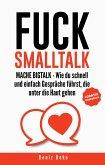 FUCK SMALLTALK - Mache BigTalk: Wie du schnell und einfach Gespräche führst, die unter die Haut gehen (eBook, ePUB)
