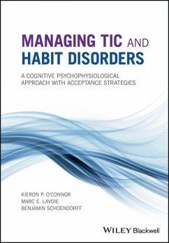 Managing Tic and Habit Disorders (eBook, PDF) - O'Connor, Kieron P.; Lavoie, Marc E.; Schoendorff, Benjamin