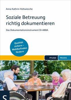 Soziale Betreuung richtig dokumentieren (eBook, PDF) - Holtwiesche, Anna Kathrin