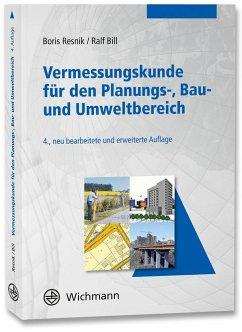 Vermessungskunde für den Planungs-, Bau- und Umweltbereich - Resnik, Boris;Bill, Ralf