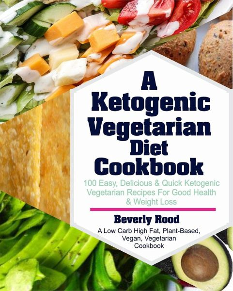 Ketogenic Vegetarian Diet Cookbook 100 Easy Delicious And Quick