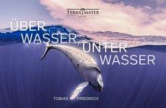 Über Wasser, unter Wasser - Friedrich, Tobias