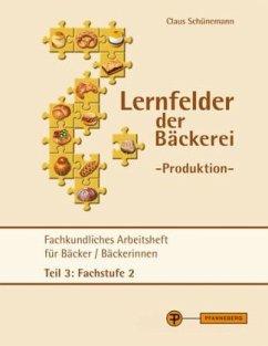 Lernfelder der Bäckerei - Produktion Arbeitsheft Teil 3 Fachstufe 2 - Schünemann, Claus