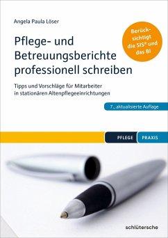 Pflege- und Betreuungsberichte professionell schreiben - Löser, Angela P.