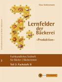 Lernfelder der Bäckerei - Produktion Testheft Teil 3: Fachstufe II