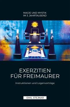 Exerzitien für Freimaurer   MAGIE UND MYSTIK IM 3. JAHRTAUSEND - Stejnar, Emil