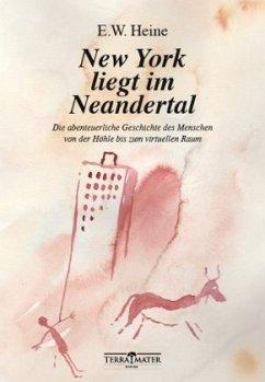 New York liegt im Neandertal - Heine, E. W.