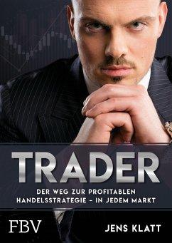 Trader - Der Weg zur profitablen Handelsstrategie - in jedem Markt - Klatt, Jens
