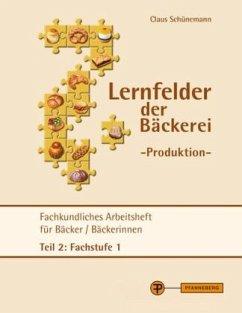 Lernfelder der Bäckerei - Produktion Arbeitsheft Teil 2 Fachstufe 1 - Schünemann, Claus