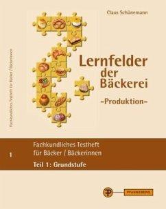 Lernfelder der Bäckerei - Produktion, Testheft Teil 1: Grundstufe - Schünemann, Claus