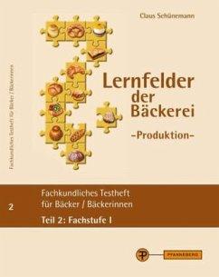 Lernfelder der Bäckerei - Produktion, Testheft Teil 2: Fachstufe I - Schünemann, Claus