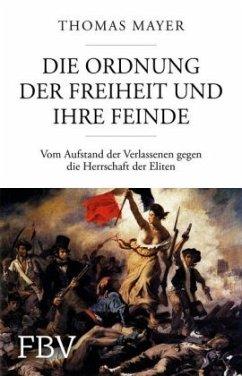 Die Ordnung der Freiheit und ihre Feinde - Mayer, Thomas