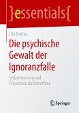 Die psychische Gewalt der Ignoranzfalle (eBook, PDF)