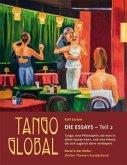 Tango global. Die Essays - Teil 2. Tango: eine Philosophie, die man in allem tanzen kann, und eine Poesie, die sich zugleich darin verkörpert