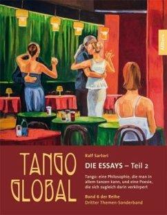 Tango global. Die Essays - Teil 2. Tango: eine ...