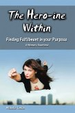 The Hero-Ine Within, Finding Fulfillment in Your Purpose (eBook, ePUB)