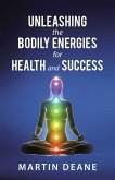 Unleashing the Bodily Energies for Health and Success (eBook, ePUB)