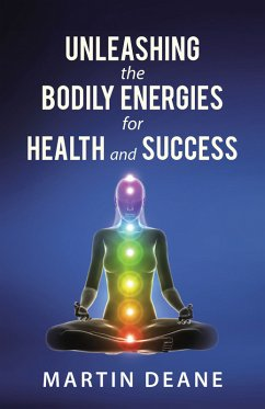 Unleashing the Bodily Energies for Health and Success (eBook, ePUB) - Deane, Martin