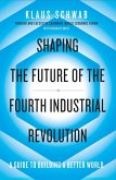 Shaping the Future of the Fourth Industrial Revolution (eBook, ePUB)