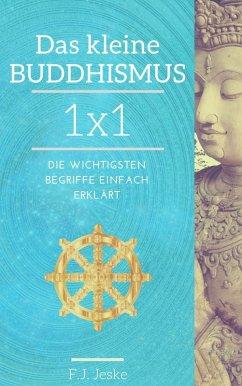 Das kleine Buddhismus 1x1 (eBook, ePUB) - Jeske, F. J.
