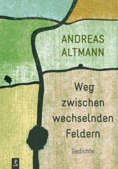 Weg zwischen wechselnden Feldern - Altmann, Andreas
