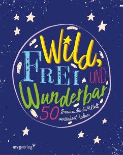 Wild, frei und wunderbar (eBook, ePUB)