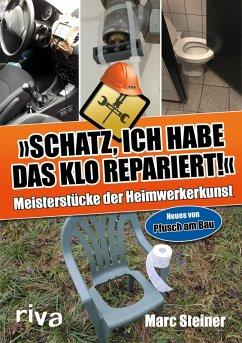 Schatz, ich habe das Klo repariert (eBook, PDF) - Steiner, Marc