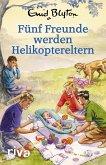 Fünf Freunde werden Helikoptereltern (eBook, ePUB)