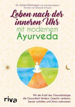 Leben nach der inneren Uhr mit modernem Ayurveda (eBook, PDF) - Kshirsagar, Suhas G.; Seaton, Michelle
