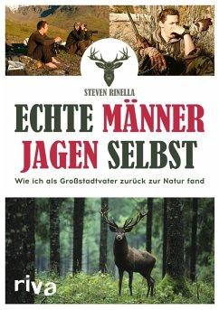 Echte Männer jagen selbst (eBook, PDF) - Rinella, Steven