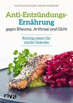 Anti-Entzündungs-Ernährung gegen Rheuma, Arthrose und Gicht (eBook, PDF) - Kreutzer, Martin; Weisdorf, Simon