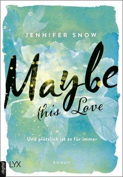 Maybe this Love - Und plötzlich ist es für immer / Colorado Ice Bd.2 (eBook, ePUB) - Snow, Jennifer