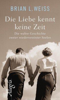 Die Liebe kennt keine Zeit (eBook, ePUB) - Weiss, Brian L.