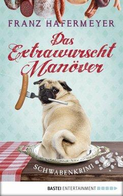 Das Extrawurscht-Manöver / Schwaben-Krimi Bd.3 (eBook, ePUB) - Hafermeyer, Franz